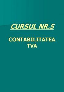 CURSUL NR 5 CONTABILITATEA TVA Baza de impozitare