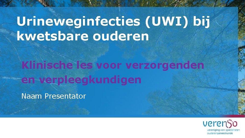 Urineweginfecties UWI bij kwetsbare ouderen Klinische les voor