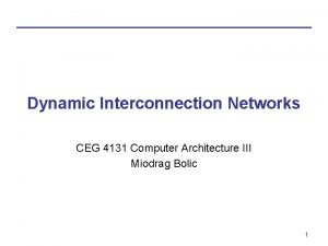 Dynamic Interconnection Networks CEG 4131 Computer Architecture III