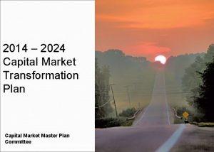 2014 2024 Capital Market Transformation Plan Capital Market