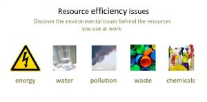 Resource efficiency issues Discover the environmental issues behind