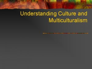 Understanding Culture and Multiculturalism RULES FOR DISCUSSION n
