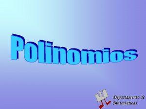 Los polinomios son una parte importante del lgebra