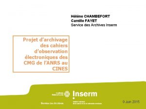 Hlne CHAMBEFORT Camille FAYET Service des Archives Inserm