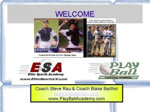 WELCOME Coach Steve Rau Coach Blake Barthol www