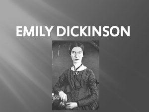 EMILY DICKINSON DICKINSONS CHILDHOOD Emily Dickinson was born