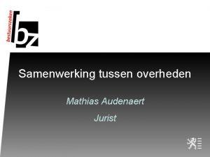 Samenwerking tussen overheden Mathias Audenaert Jurist Inleiding Samenwerking