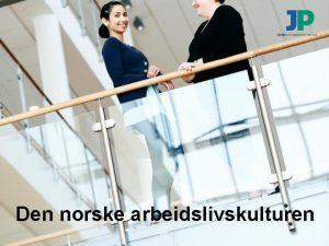 Den norske arbeidslivskulturen Den norske arbeidslivskulturen Konsensuskultur Frihet