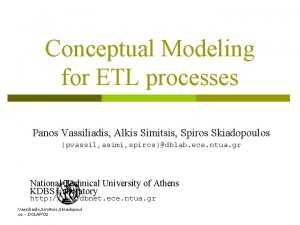 Conceptual Modeling for ETL processes Panos Vassiliadis Alkis