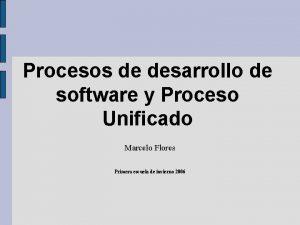 Procesos de desarrollo de software y Proceso Unificado