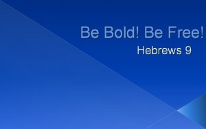 Be Bold Be Free Hebrews 9 Our Bold