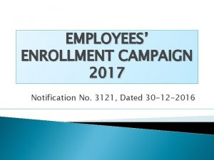 EMPLOYEES ENROLLMENT CAMPAIGN 2017 Notification No 3121 Dated