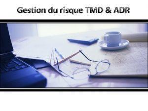 Gestion du risque TMD ADR Gestion du Risque