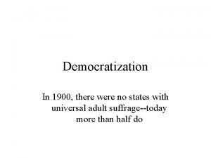 Democratization In 1900 there were no states with