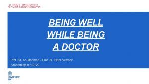 BEING WELL WHILE BEING A DOCTOR Prof Dr