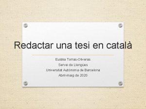 Redactar una tesi en catal Eullia TorrasOliveras Servei
