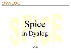 Spice in Dyalog V 1 02 Spice Utilities