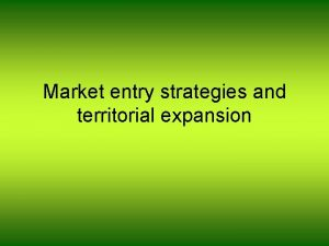 Market entry strategies and territorial expansion Internationalization occurs