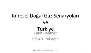 Kresel Doal Gaz Senaryolar ve Trkiye Fatih Dnmez