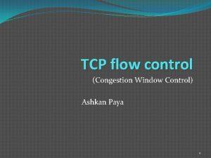 TCP flow control Congestion Window Control Ashkan Paya