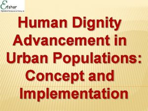 Human Dignity Advancement in Urban Populations Concept and