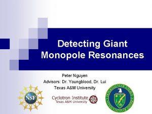 Detecting Giant Monopole Resonances Peter Nguyen Advisors Dr