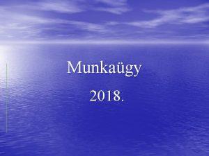 Munkagy 2018 Munkaviszony ltestse Elsdleges a munkavllal egszsge