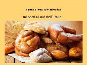 Il pane e i suoi svariati utilizzi Dal