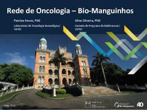 Rede de Oncologia BioManguinhos Patrcia Neves Ph D