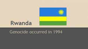 Rwanda Genocide occurred in 1994 Map of Rwanda
