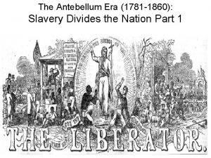 The Antebellum Era 1781 1860 Slavery Divides the