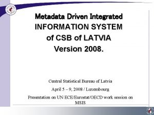 Metadata Driven Integrated INFORMATION SYSTEM of CSB of