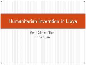 Humanitarian Inverntion in Libya Sean Xiaosu Tian Erina