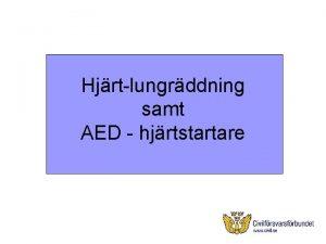Hjrtlungrddning samt AED hjrtstartare Hjrtat och hjrtstopp Krlkramp