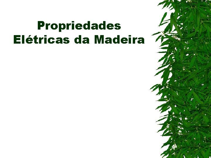 Propriedades Eltricas da Madeira Introduo A madeira dentre