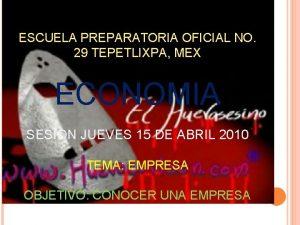 ESCUELA PREPARATORIA OFICIAL NO 29 TEPETLIXPA MEX ECONOMIA