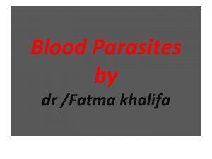 Blood Parasites by dr Fatma khalifa Blood parasites
