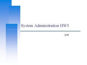System Administration HW 5 yca Computer Center CS