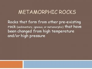 METAMORPHIC ROCKS Rocks that form from other preexisting