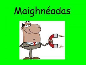 Maighnadas Cad is maighnadas ann Frsa is ea