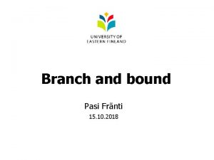 Branch and bound Pasi Frnti 15 10 2018