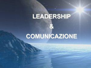 LEADERSHIP COMUNICAZIONE Uno pu avere la nomina di