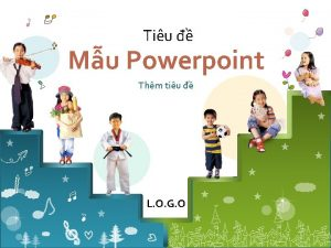 Tiu Mu Powerpoint Thm tiu L O G