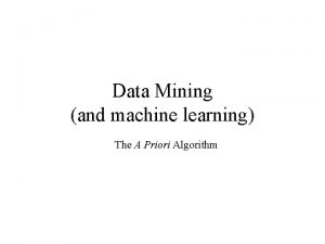 Data Mining and machine learning The A Priori