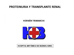PROTEINURIA Y TRANSPLANTE RENAL HERNN TRIMARCHI HOSPITAL BRITNICO
