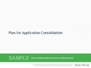 Plan for Application Consolidation Successful application consolidation relies