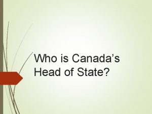Who is Canadas Head of State No 308