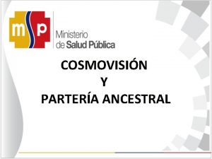 COSMOVISIN Y PARTERA ANCESTRAL COSMOVISIN Niitoa bendecidoa por