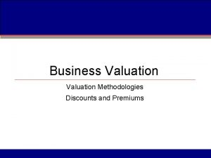 Business Valuation Methodologies Discounts and Premiums Business Valuation