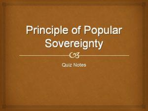 Principle of Popular Sovereignty Quiz Notes Popular sovereignty